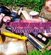 O que levar numa necessaire de Maquiagem para Viagem?